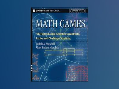 Math Games: 180 Reproducible Activities to Motivate, Excite, and Challenge av Judith A. Muschla