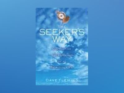 The Seeker's Way: Cultivating the Longings of a Spiritual Life av Dave Fleming