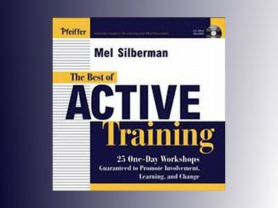 The Best of Active Training: 25 One-Day Workshops Guaranteed to Promote Inv av Mel Silberman