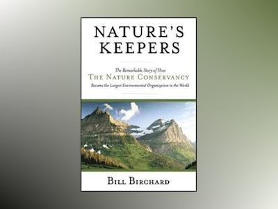 Nature's Keepers: The Remarkable Story of How the Nature Conservancy Became av Bill Birchard
