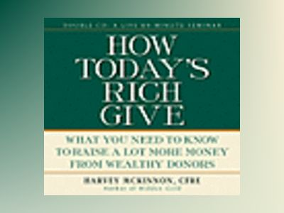 How Today's Rich Give: What You Need to Know to Raise a Lot More Money from av Harvey McKinnon