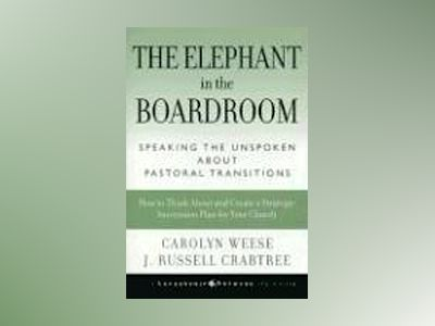 The Elephant in the Boardroom: Speaking the Unspoken about Pastoral Transit av Carolyn Weese