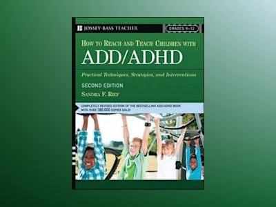How To Reach And Teach Children with ADD/ADHD: Practical Techniques, Strate av Sandra F. Rief