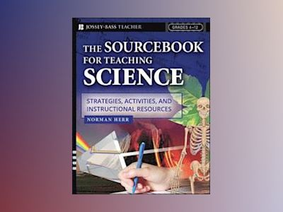 The Sourcebook for Teaching Science, Grades 6-12: Strategies, Activities, a av NormanHerr