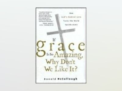 If Grace Is So Amazing, Why Don't We Like It? av Donald McCullough