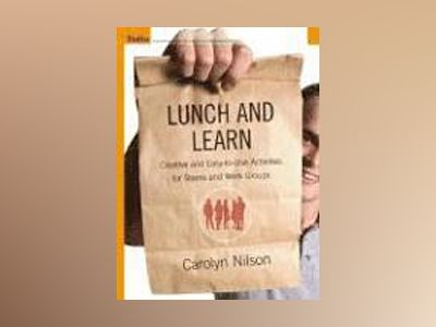 Lunch and Learn: Creative and Easy-to-Use Activities for Teams and Work Gro av Carolyn Nilson