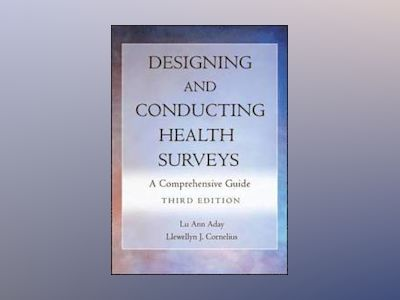Designing and Conducting Health Surveys: A Comprehensive Guide, 3rd Edition av Lu Ann Aday
