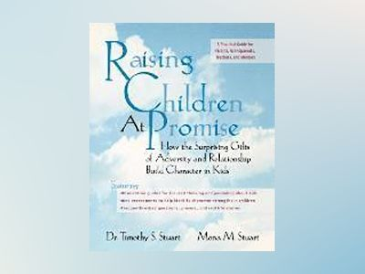 Raising Children At Promise: How the Surprising Gifts of Adversity and Rela av Timothy S. Stuart