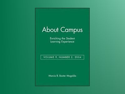 About Campus: Enriching the Student Learning Experience, Volume 9, No. 2, 2 av Marcia B. Baxter Magolda