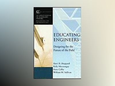 Educating Engineers: Designing for the Future of the Field av Sheri D. Sheppard