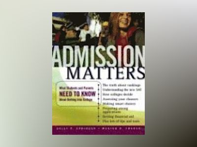 Admission Matters: What Students and Parents Need to Know About Getting Int av Sally P Springer