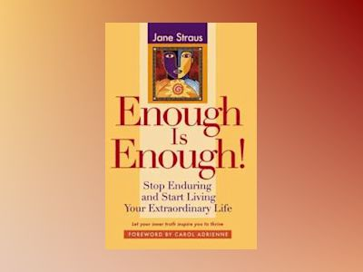 Enough is Enough!: Stop Enduring and Start Living Your Extraordinary Life av Jane Straus