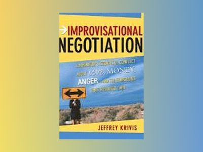 Improvisational Negotiation: A Mediator's Stories of Conflict About Love, M av Jeffrey Krivis