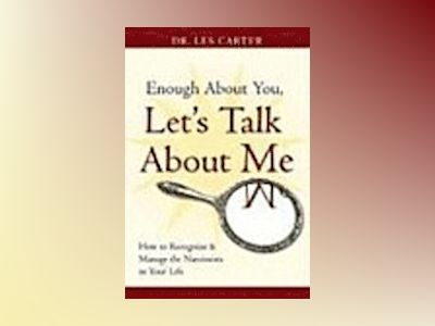 Enough About You, Let's Talk About Me:How to Recognize and Manage the Narci av Les Carter