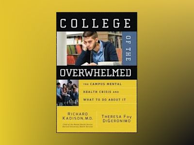 College of the Overwhelmed: The Campus Mental Health Crisis and What to Do av Richard D. Kadison