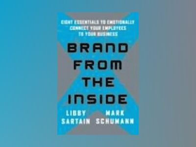 Brand From the Inside: Eight Essentials to Emotionally Connect Your Employe av Libby Sartain