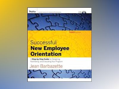 Successful New Employee Orientation: A Step-by-Step Guide for Designing, Fa av Jean Barbazette
