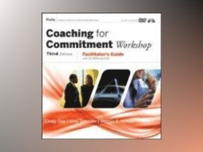 Coaching for Commitment Workshop: Facilitator's Guide with CD-ROM and DVD C av Dennis C Kinlaw