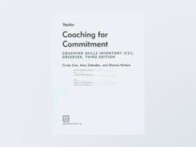 Coaching for Commitment: Coaching Skills Inventory (CSI) Observer, 3rd Edit av Dennis C. Kinlaw