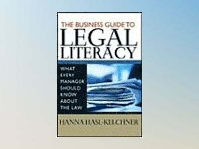 The Business Guide to Legal Literacy: What Every Manager Should Know About av Hanna Hasl-Kelchner