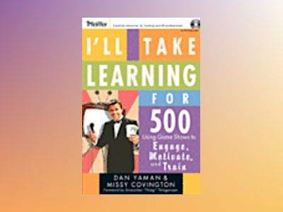 I'll Take Learning for 500: Using Game Shows to Engage, Motivate, and Train av Dan Yaman