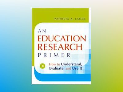 An Education Research Primer: How to Understand, Evaluate and Use It av Patricia A. Lauer