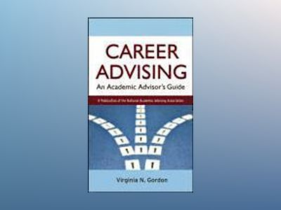 Career Advising: An Academic Advisor's Guide av Virginia N. Gordon