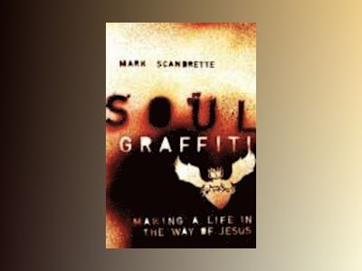Soul Graffiti: Making a Life in the Way of Jesus av Mark Scandrette