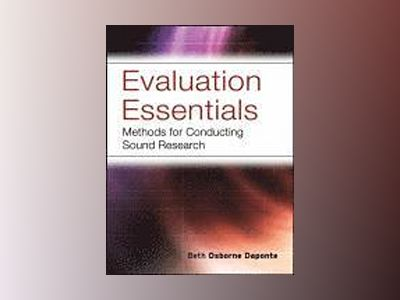 Evaluation Essentials: Methods For Conducting Sound Research av Beth OsborneDaponte