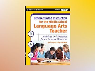 Differentiated Instruction for the Middle School Language Arts Teacher: Act av Joan D'Amico