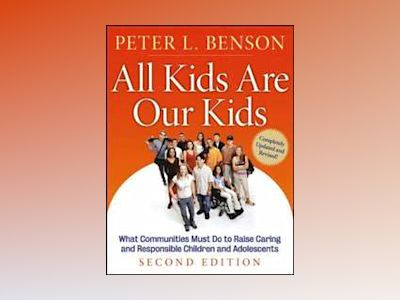 All Kids Are Our Kids: What Communities Must Do to Raise Caring and Respons av Peter L. Benson