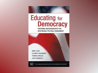 Educating for Democracy: Preparing Undergraduates for Responsible Political av Anne Colby