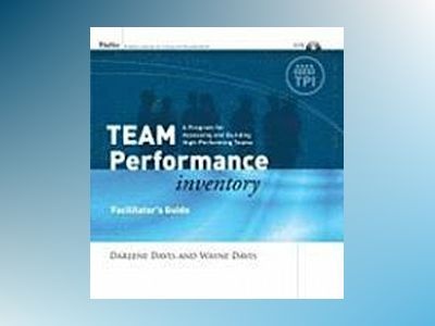 Team Performance Inventory: A Guide for Assessing and Building High-Perform av Wayne T. Davis