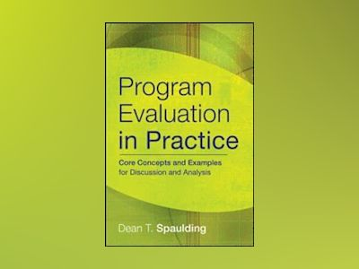 Program Evaluation in Practice: Core Concepts and Examples for Discussion a av Dean T. Spaulding