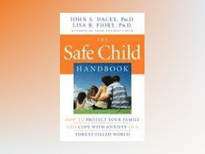 The Safe Child Handbook: How to Protect Your Family and Cope with Anxiety i av John S. Dacey
