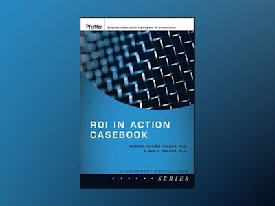 ROI in Action Casebook av Jack J. Phillips