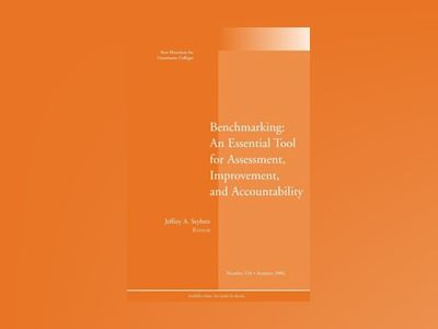 Benchmarking: An Essential Tool for Assessment, Improvement, and Accountabi av CC