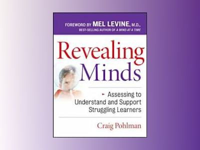 Revealing Minds: Assessing to Understand and Support Struggling Learners av Craig Pohlman