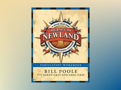 Journey to Newland: A Road Map for Transformational Change, Participant's W av Bill Poole
