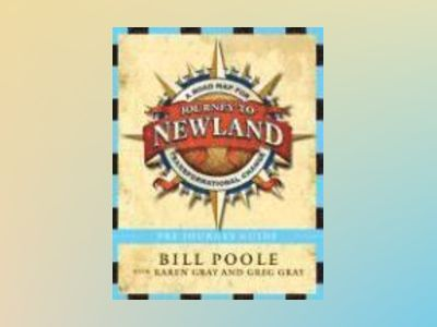 Journey to Newland: A Road Map for Transformational Change, Pre-Journey Gui av Bill Poole