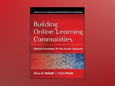 Building Online Learning Communities: Effective Strategies for the Virtual av Rena M. Palloff