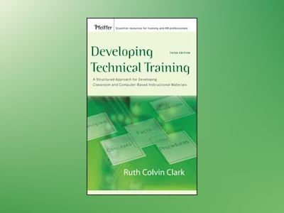 Developing Technical Training: A Structured Approach for Developing Classro av Ruth Clark