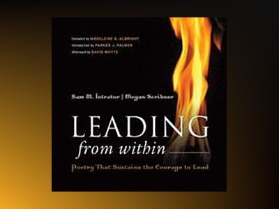 Leading from Within: Poetry That Sustains the Courage to Lead av Sam M. Intrator