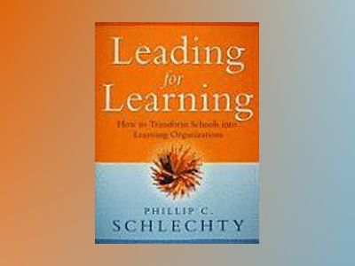 Leading for Learning: How to Transform Schools into Learning Organizations av Phillip C. Schlechty