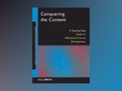 Conquering the Content: A Step-by-Step Guide to Online Course Design av Robin Smith