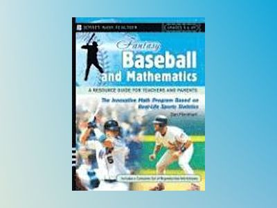 Fantasy Baseball and Mathematics: A Resource Guide for Teachers and Parents av Dan Flockhart