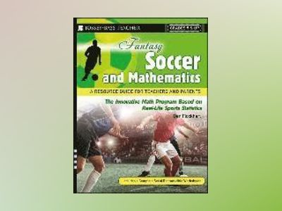 Fantasy Soccer and Mathematics: A Resource Guide for Teachers and Parents, av Dan Flockhart