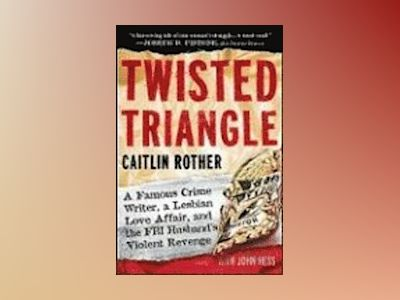 Twisted Triangle: A Famous Crime Writer, a Lesbian Love Affair, and the FBI av Caitlin Rother