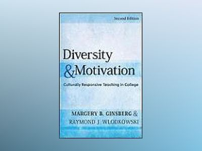 Diversity and Motivation: Culturally Responsive Teaching in College, 2nd Ed av Margery B. Ginsberg