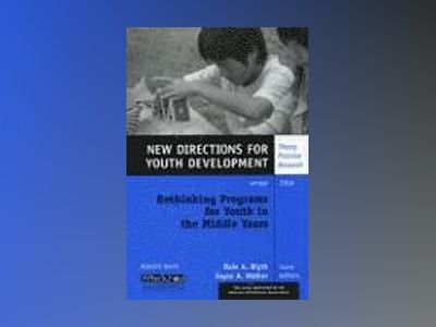 Rethinking Programs for Youth in the Middle Years: New Directions for Youth av Youth Development
